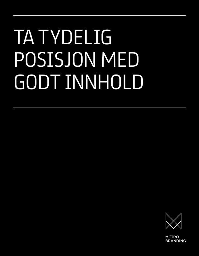 TA TYDELIG POSISJON MED GODT INNHOLD