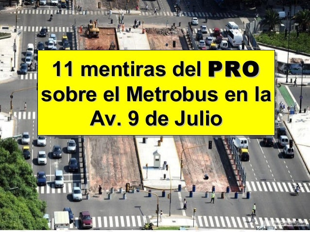 11 mentiras del PRO 11 mentiras del PROsobre el Metrobus en lasobre el Metrobus en la     Av. 9 de Julio     Av. 9 de Julio