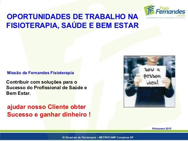 OPORTUNIDADES DE TRABALHO NA FISIOTERAPIA, SAÚDE E BEM ESTAR Primavera 2015 Missão da Fernandes Fisioterapia ajudar nosso ...