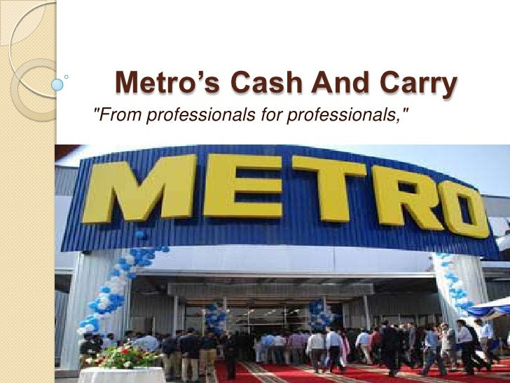 "Metro's Cash And Carry""From professionals for professionals,"""