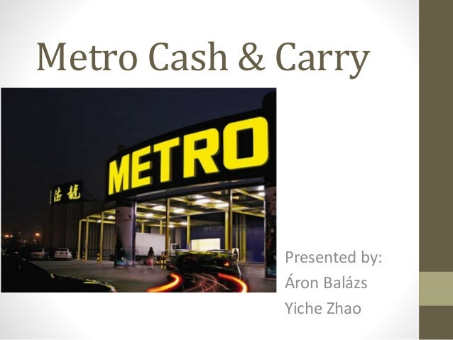 metro cash carry Metro cash and carry is a b2b wholesale store that has 100% fdi so the  government requires it to sell only to valid businesses, societies, etc retail  customers.