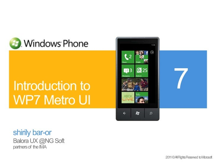 shirily bar-or<br />Balora UX @NG Soft <br />partners of  the IMA<br />Introduction to WP7 Metro UI<br />7<br />2011 © Al...