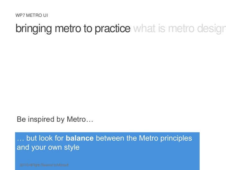 bringing metro to practice what is metro design principles metro ux<br />Be inspired by Metro…<br />… but look for balance...