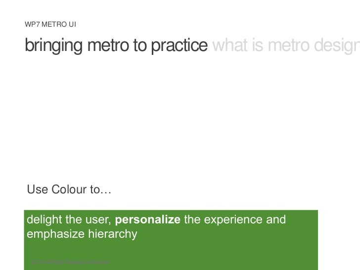 bringing metro to practice what is metro design principles metro ux<br />Use Colour to…<br />delight the user, personalize...