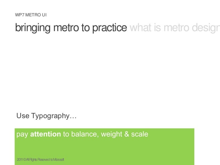 bringing metro to practice what is metro design principles metro ux<br />Use Typography…<br />pay attention to balance, we...