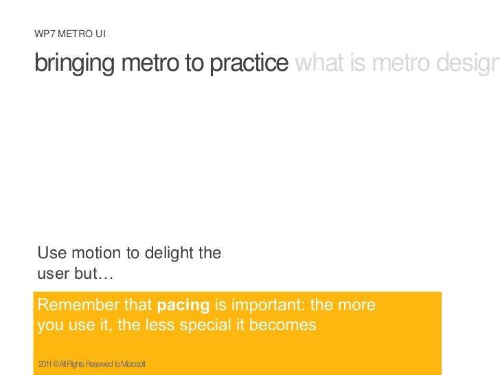 bringing metro to practice what is metro design principles metro ux<br />Use motion to delight the user but…<br />Remember...