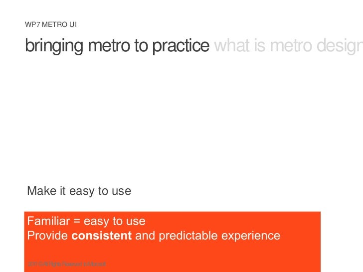 bringing metro to practice what is metro design principles metro ux<br />Make it easy to use<br />Familiar = easy to use<b...