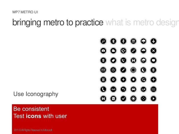 bringing metro to practice what is metro design principles metro ux<br />Use Iconography<br />Be consistent <br />Test ico...