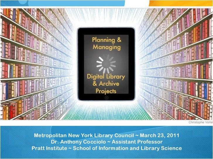 Metropolitan New York Library Council ~ March 23, 2011 Dr. Anthony Cocciolo ~ Assistant Professor Pratt Institute ~ School...