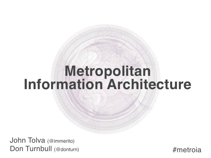 Metropolitan     Information Architecture   John Tolva (@immerito) Don Turnbull (@donturn)   #metroia