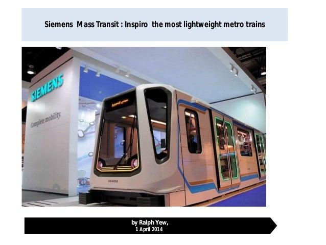 Siemens Mass Transit : Inspiro the most lightweight metro trains by Ralph Yew, 1 April 2014