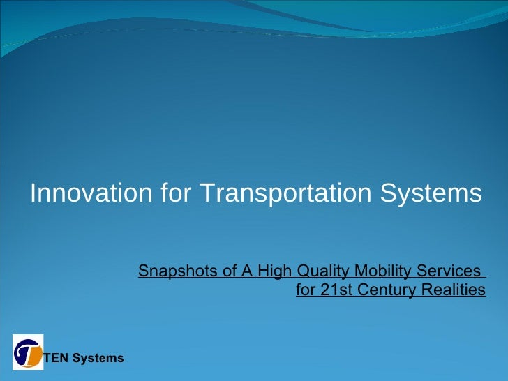 Innovation for Transportation Systems Snapshots of A High Quality Mobility Services  for 21st Century Realities TEN Systems