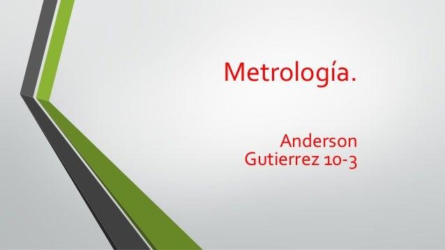 Metrología. Anderson Gutierrez 10-3
