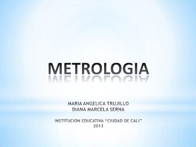 Del griego metro, medida y logos, tratado) es la cienciade la medida, incluyendo el estudio, mantenimiento yaplicación del...