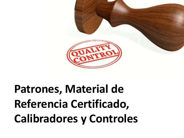 Patrones, Material deReferencia Certificado,Calibradores y Controles