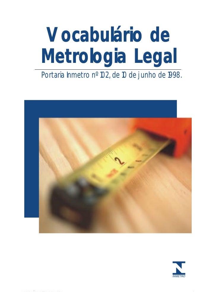 Vocabulário de             Metrologia Legal             Portaria Inmetro nº 102, de 10 de junho de 1998.VOCABULÁRIO METROL...