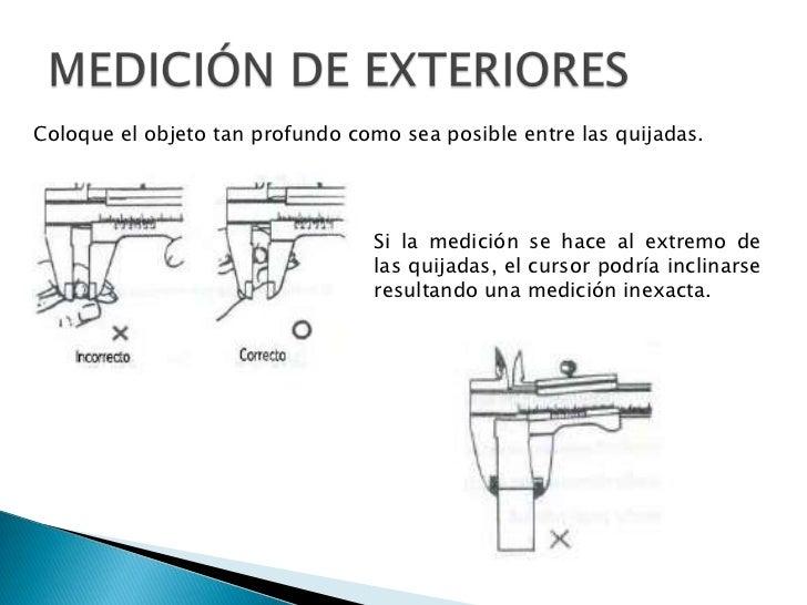 MEDICIÓN DE EXTERIORES<br />Coloque el objeto tan profundo como sea posible entre las quijadas. <br />Si la medición se ha...