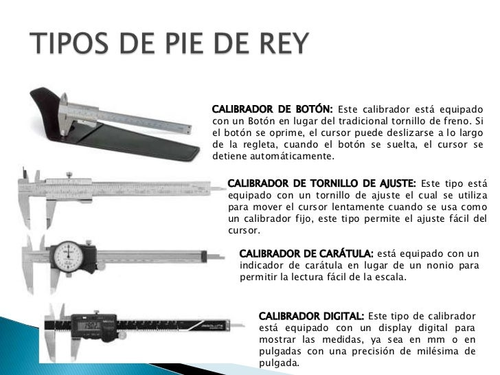 TIPOS DE PIE DE REY<br />CALIBRADOR DE BOTÓN: Este calibrador está equipado con un Botón en lugar del tradicional tornillo...