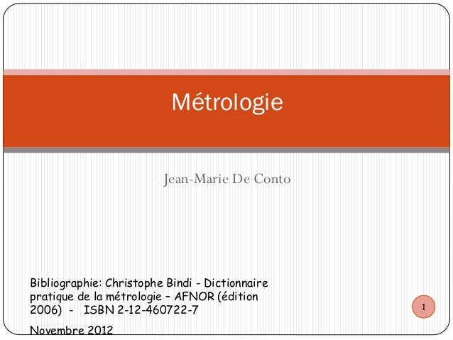 Jean-Marie De Conto Métrologie Bibliographie: Christophe Bindi - Dictionnaire pratique de la métrologie – AFNOR (édition 2...