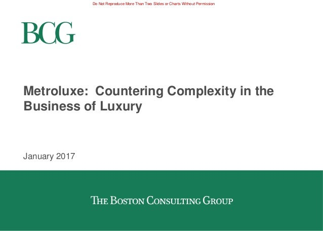 Do Not Reproduce More Than Two Slides or Charts Without Permission Metroluxe: Countering Complexity in the Business of Lux...