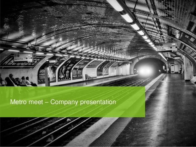Metro meet – Company presentation