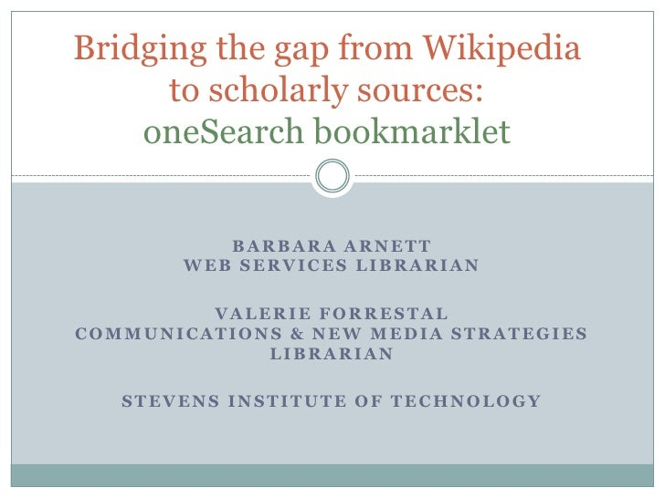 Bridging the gap from Wikipedia      to scholarly sources:    oneSearch bookmarklet          BARBARA ARNETT       WEB SERV...