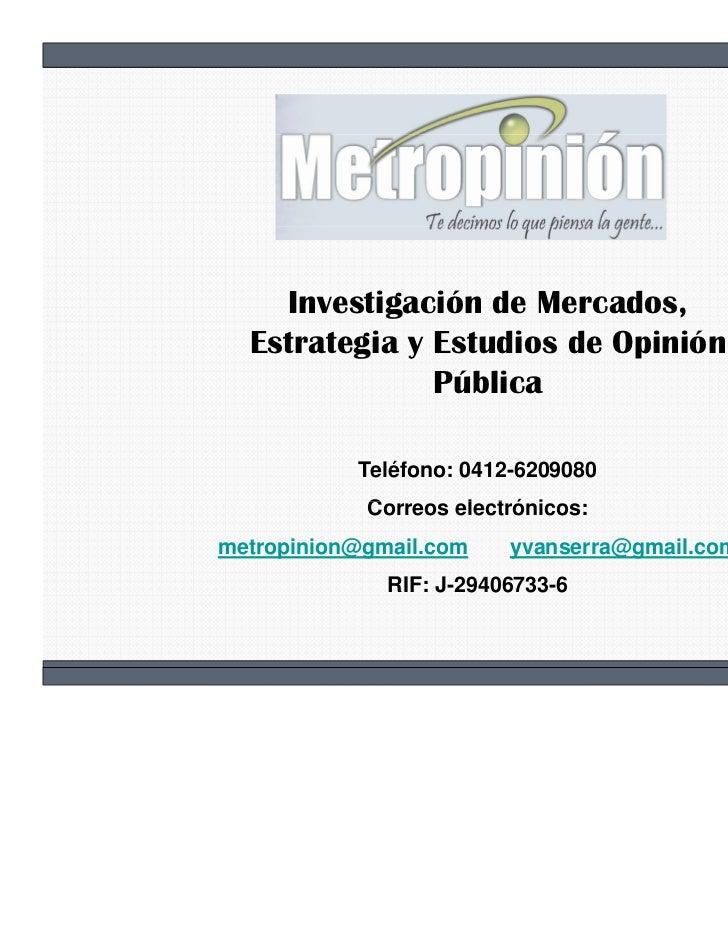 Investigación de Mercados,           g  Estrategia y Estudios de Opinión               Pública           Teléfono: 0412-62...