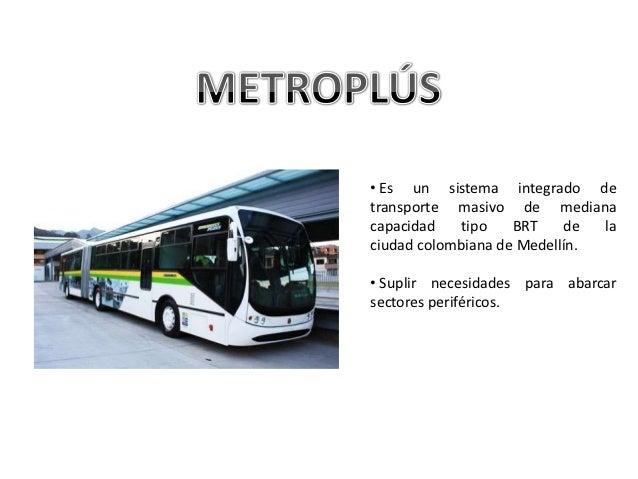 • Es un sistema integrado detransporte masivo de medianacapacidad   tipo    BRT    de  laciudad colombiana de Medellín.• S...