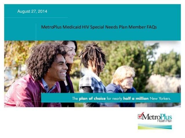 MetroPlus Medicaid HIV Special Needs Plan Member FAQs August 27, 2014