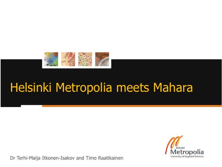 Helsinki Metropolia meets MaharaDr Terhi-Maija Itkonen-Isakov and Timo Raatikainen   3.10.2011                            ...