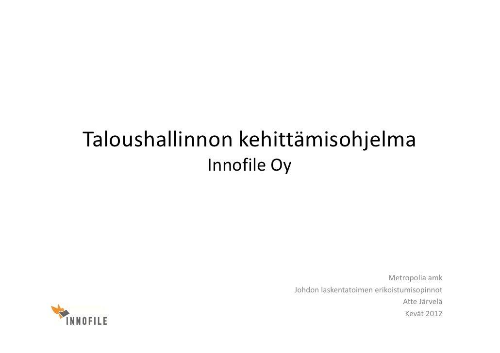 Taloushallinnon kehittämisohjelma            Innofile Oy                                                    Metropolia amk...