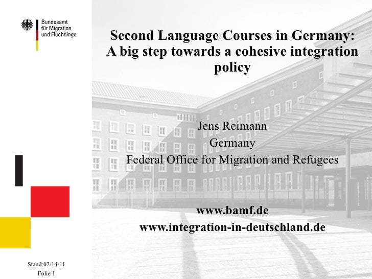 Second Language Courses in Germany: A big step towards a cohesive integration policy Jens Reimann Germany Federal Office f...