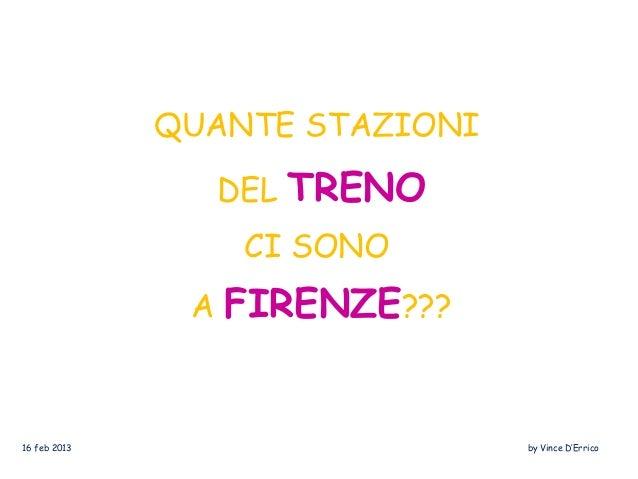 QUANTE STAZIONI                DEL   TRENO                  CI SONO               A FIRENZE???16 feb 2013                 ...