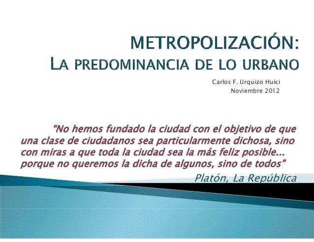 """Carlos F. Urquizo Huici                                              Noviembre 2012       """"No hemos fundado la ciudad con ..."""