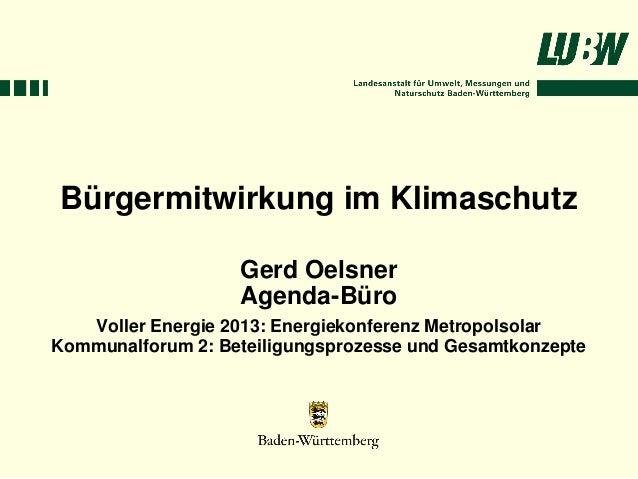 Bürgermitwirkung im Klimaschutz                   Gerd Oelsner                   Agenda-Büro   Voller Energie 2013: Energi...