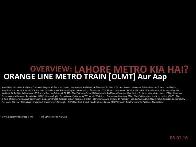 ORANGE LINE METRO TRAIN [OLMT] Aur Aap 06-01-16 OVERVIEW: LAHORE METRO KIA HAI? Kamil Khan Mumtaz: Architect /Urbanist; Na...