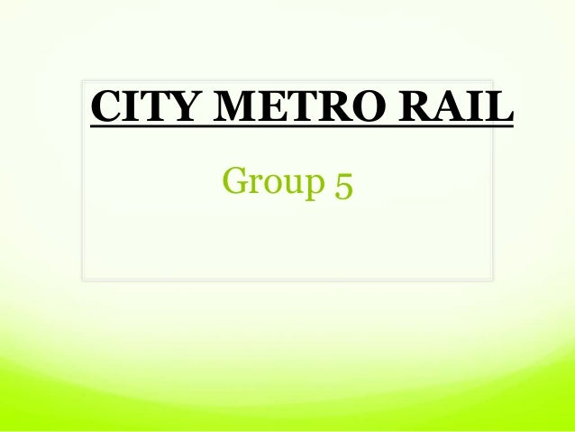 Group 5 CITY METRO RAIL