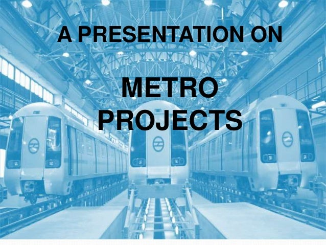 A PRESENTATION ON    METRO   PROJECTS
