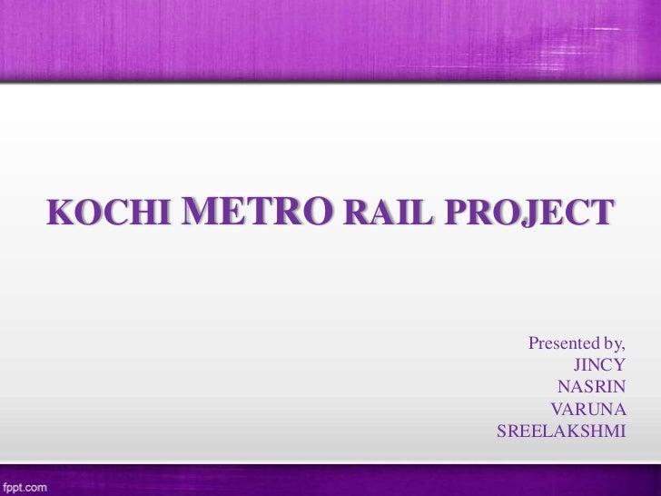 KOCHI METRO RAIL PROJECT                      Presented by,                            JINCY                          NASR...