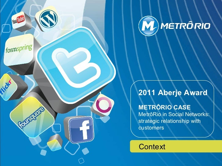 2011 Aberje Award METRÔRIO CASE MetrôRio in Social Networks: strategic relationship with customers Context