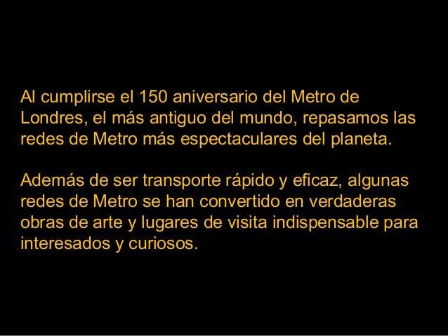 Al cumplirse el 150 aniversario del Metro de Londres, el más antiguo del mundo, repasamos las redes de Metro más espectacu...