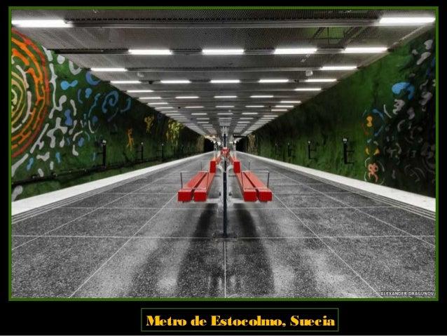 Metro de Estocolmo, Suecia. Más de 90 de sus 110 estaciones exhiben obras creadas pormás de 150 artistas.
