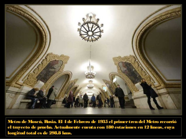 Metro de Moscú, Rusia. Ocupa el segundo lugaren el mundo porel flujo de pasajeros, y solo es superado porel Metro de Tokio.