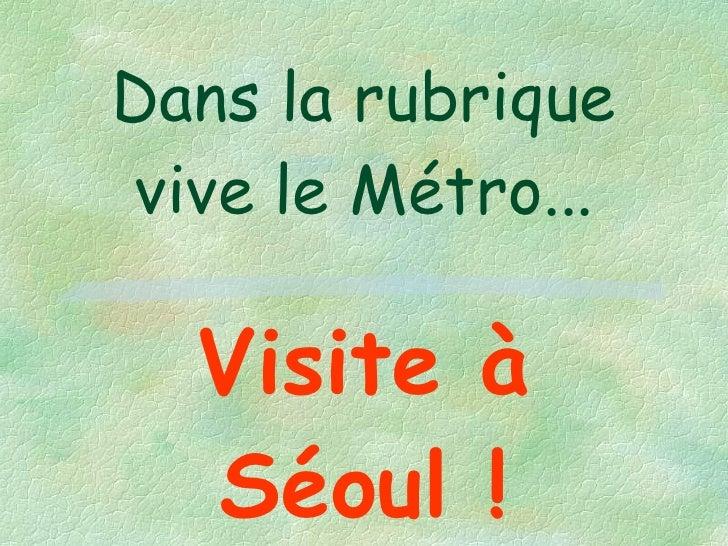 Dans la rubrique vive le Métro... Visite à Séoul !