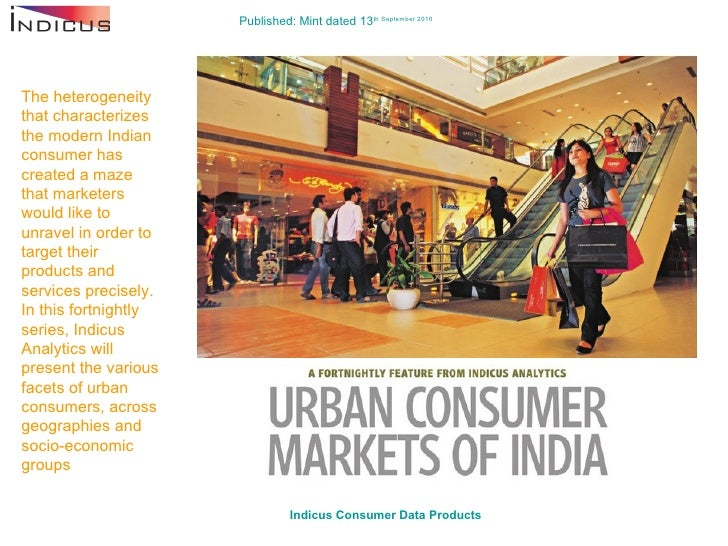 Published: Mint dated 13 th  September 2010 Indicus  Consumer Data Products   The heterogeneity that characterizes the mod...