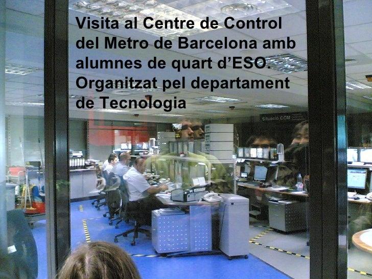Visita al Centre de Control del Metro de Barcelona amb alumnes de quart d'ESO. Organitzat pel departament de Tecnologia