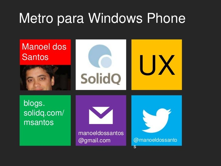 Metro para Windows PhoneManoel dosSantos                                 UXblogs.solidq.com/msantos              manoeldos...
