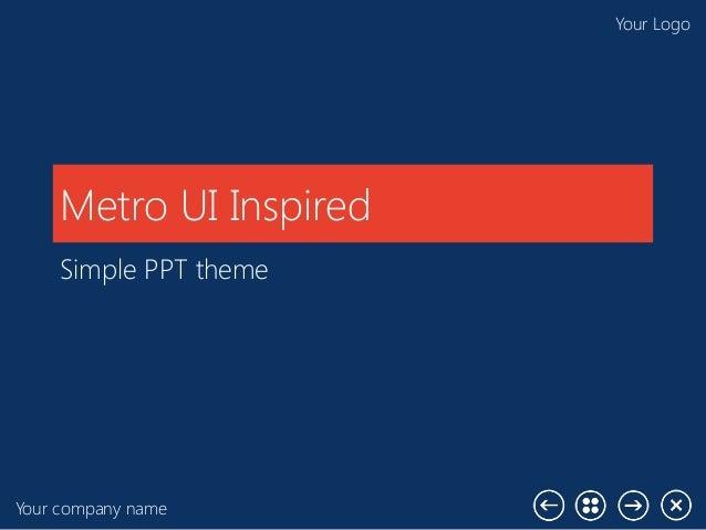Your company nameYour LogoMetro UI InspiredSimple PPT theme