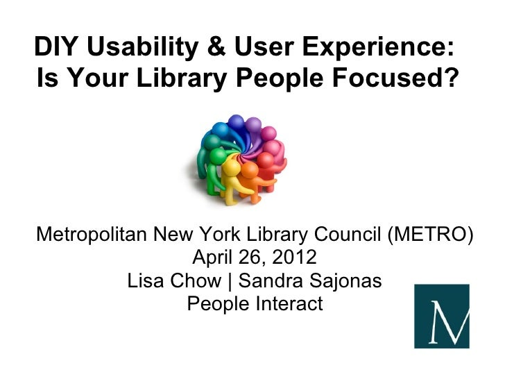 DIY Usability & User Experience:Is Your Library People Focused?Metropolitan New York Library Council (METRO)              ...