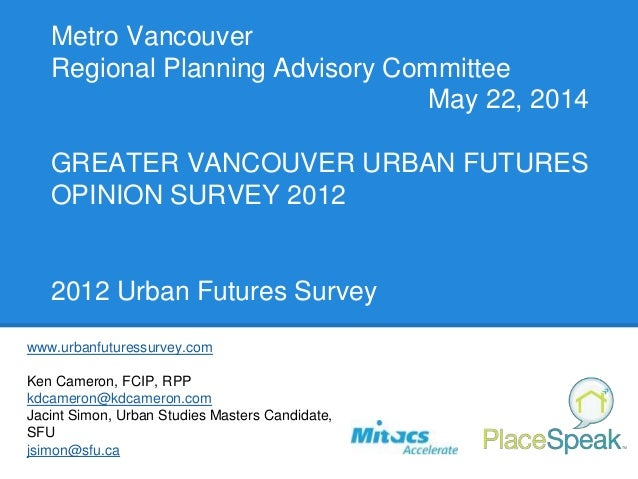 Metro Vancouver Regional Planning Advisory Committee May 22, 2014 GREATER VANCOUVER URBAN FUTURES OPINION SURVEY 2012 2012...